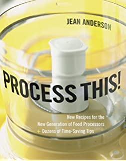 Process This!: New Recipes for the New Generation of Food Processors plus Dozens of