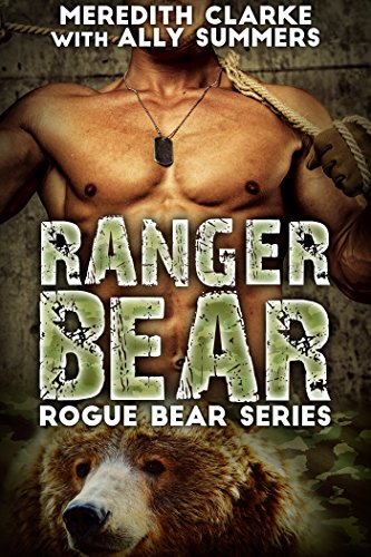Ranger Bear: A BBW Bear Shifter Romance (Rogue Bear Series) by [Clarke, Meredith, Summers, Ally]