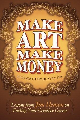 Make Art Make Money: Lessons from Jim Henson on Fueling Your Creative Career by Elizabeth Hyde Stevens (11-Mar-2014) Paperback