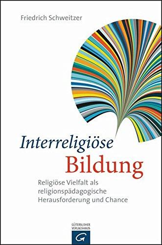 Interreligiöse Bildung: Religiöse Vielfalt als religionspädagogische Herausforderung und Chance