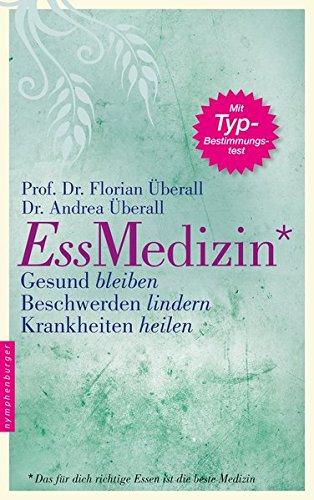 ess-medizin-das-fr-dich-richtige-essen-ist-die-beste-medizin-gesund-bleiben-beschwerden-lindern-krankheiten-heilen
