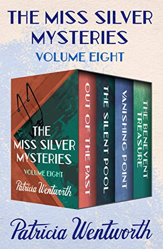 The Miss Silver Mysteries Volume Eight: Out of the Past, The Silent Pool, Vanishing Point, and The Benevent Treasure by [Wentworth, Patricia]