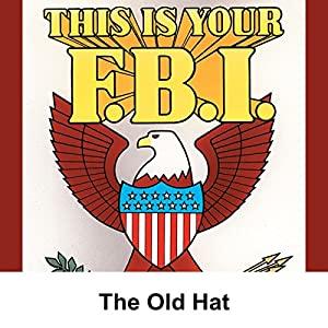 This Is Your FBI: The Old Hat Radio/TV Program