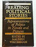 Reading Political Stories : Representations of Politics in Novels and Pictures, Whitebrook, Maureen, 0847677222