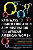 Pathways to Higher Education Administration for African American Women