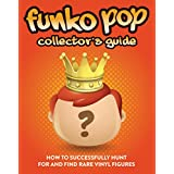 Funko Pop Collector's Guide: How To Successfully Hunt For And Find Rare Vinyl Figures