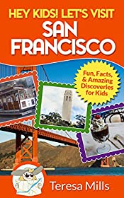 Hey Kids! Let's Visit San Francisco: Fun Facts and Amazing Discoveries for Kids (Hey Kids! Let's Visit #5)