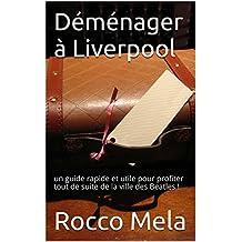 Déménager à Liverpool: un guide rapide et utile pour profiter tout de suite de la ville des Beatles ! (French Edition)