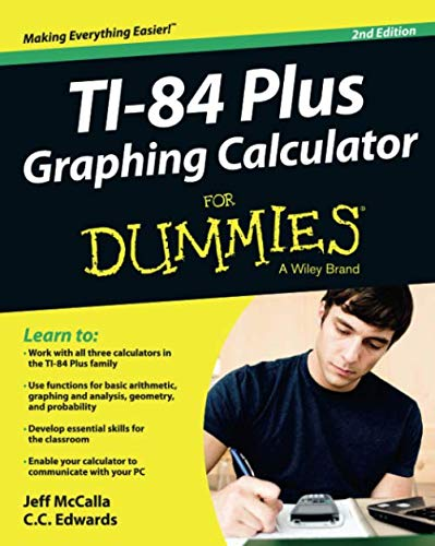 Ti-84 Plus Graphing Calculator For Dummies, 2nd Edition (Ti 84 Plus Ce Graphing Calculator Manual)