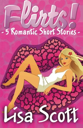 Flirts! 5 Romantic Short Stories (The Flirts! Collections)