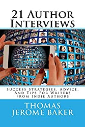 21 Author Interviews: Success Strategies, Advice, And Tips For Writers From Indie Authors