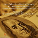 Using Online Social Buying Platforms to Promote Your Business: A Massage Therapist's Success Story from the Trenches | Susan Epperly
