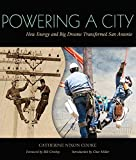 img - for Powering a City: How Energy and Big Dreams Transformed San Antonio book / textbook / text book