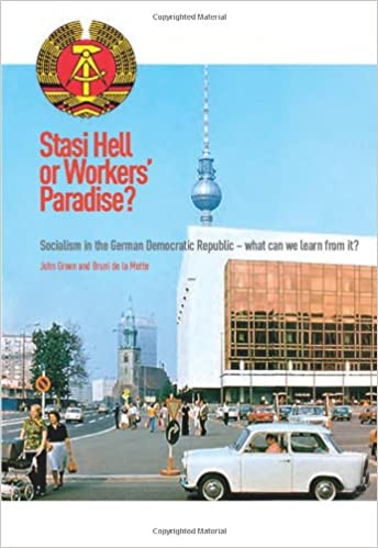 Stasi Hell Or Workers Paradise Socialism In The German Democratic Republic What We Can Learn From It 9780955822834 Amazon Com Books