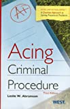 Acing Criminal Procedure, Leslie W. Abramson, 0314282734