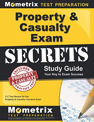 Property & Casualty Exam Secrets Study Guide: P-C Test Review for the Property & Casualty Insurance Exam (Mometrix Secrets Study Guides) (Property And Casualty Insurance Exam Practice Tests)