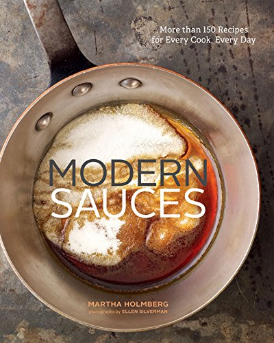 Modern Sauces: More than 150 Recipes for Every Cook, Every Day by [Holmberg, Martha]