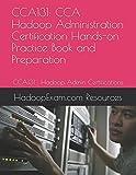 CCA131: CCA Hadoop Administration Certification Hands-on Practice Book and Preparation: CCA131 : Hadoop Admin Certifications