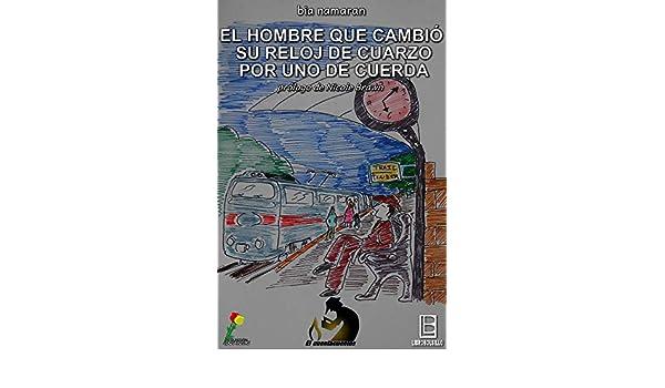 Amazon.com: El hombre que cambió su reloj de cuarzo por uno de cuerda (Spanish Edition) eBook: Bia Namaran: Kindle Store