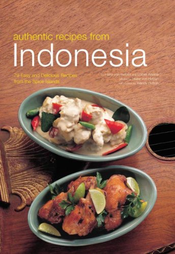 Authentic Recipes from Indonesia (Authentic Recipes Series) by Heinz Von Holzen, Lother Arsana