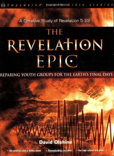 The Revelation Epic: Preparing Youth Groups for Earth's Final Days: A Creative Study of Revelation 5-22 (Empowered Youth Products) pdf