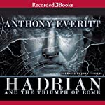 Hadrian and the Triumph of Rome | Anthony Everitt