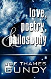 Love, Poetry, and Philosophy, Joe Thames Gundy, 1448979382