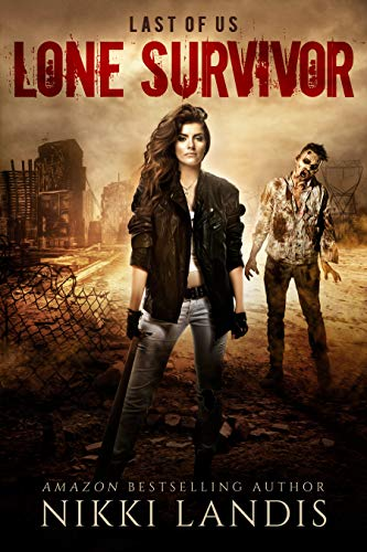 Lone Survivor: An After Zombie Tale of Love & Survival (Last of Us Book 1)