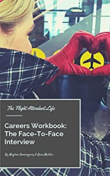 The Flight Attendant Life Careers Workbook: The Face-To-Face Interview by [Hemingway, Meghan]