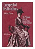 img - for Unexpected Destinations: The Poignant Story of Japan's First Vassar Graduate by Akiko Kuno (1993-08-04) book / textbook / text book