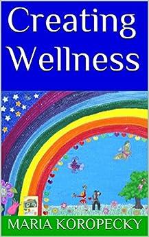 Creating Wellness by [Koropecky, Maria]
