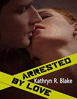 Arrested by Love by [Blake, Kathryn]