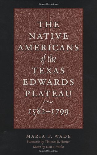 The Native Americans of the Texas Edwards Plateau, 1582-1799 (Texas Archaeology and Ethnohistory Series)
