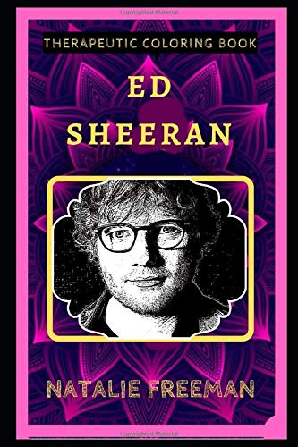 Ed Sheeran Therapeutic Coloring Book Fun, Easy, and Relaxing Coloring Pages for Everyone (Ed Sheeran Therapeutic Coloring Books)