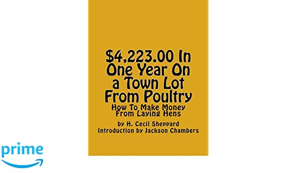 $4, 223 00 In One Year On a Town Lot From Poultry: How To Make Money