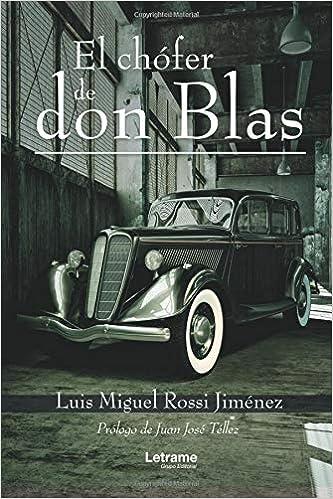 El chófer de don Blas (Novela): Amazon.es: Luis Miguel Rossi ...