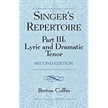 The Singer's Repertoire, Part III: Lyric and Dramatic Tenor by Berton Coffin (2005-11-18)