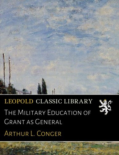 Download The Military Education of Grant as General PDF