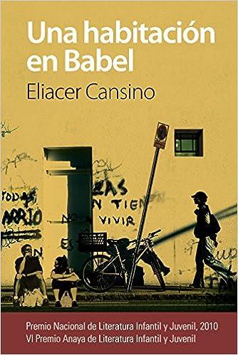 Una habitación en Babel Literatura Juvenil A Partir De 12 Años - Premio Anaya Juvenil: Amazon.es: Eliacer Cansino: Libros