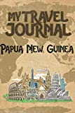 My Travel Journal Papua New Guinea: 6x9 Travel Notebook or Diary with prompts, Checklists and Bucketlists perfect gift for your Trip to Papua New Guinea   for every Traveler