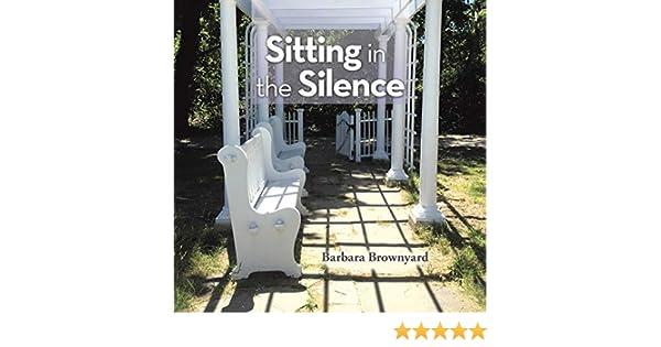 Sitting in the Silence (English Edition) eBook: Brownyard, Barbara: Amazon.es: Tienda Kindle
