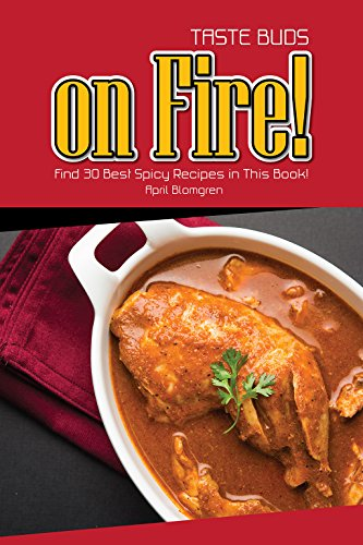 Taste Buds on Fire!: Find 30 Best Spicy Recipes in This Book! by April Blomgren