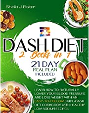 Dash Diet: 2 books in 1: Learn How to Naturally Lower Your Blood Pressure and Lose Weight with an Easy-To-Follow Guide (21-Day Meal Plan Included) + Dash Diet Cookbook with Healthy Low Sodium Recipes