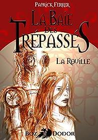 La Baie des Trépassés - La Rouille par Patrick Ferrer