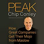 Peak: How Great Companies Get Their Mojo from Maslow | Chip Conley