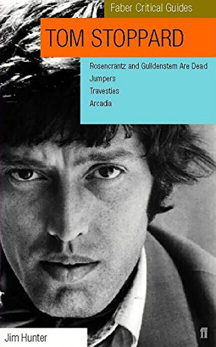 Tom Stoppard: A Faber Critical Guide: Rosencrantz and Guildenstern Are Dead, Jumpers, Travesties, Arcadia (Faber Critical Guides) (Travesties Tom Stoppard)