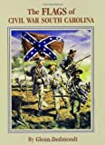 The Flags of Civil War South Carolina, Glenn Dedmondt, 1565546962