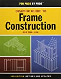 Graphic Guide to Frame Construction: Third Edition, Revised and Updated (For Pros By Pros)