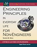 Engineering Principles in Everyday Life for Non-Engineers (Synthesis Lectures on Engineering)