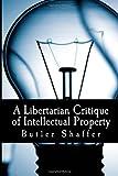 A Libertarian Critique of Intellectual Property (Large Print Edition), Butler Shaffer, 1495218139